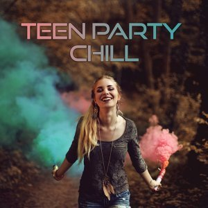 Teen Party Chill - Summer Chillout Party, Party Music, Ibiza Chill Out, Beach Music, Chill Out Music, Teen Music