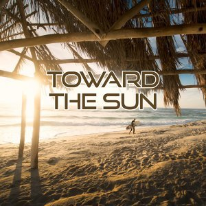 Toward the Sun – Beautiful Chill Out Music, Sunrise Sounds, Meditation Music, Sunset Lounge, Ocean Dreams, Chill Out Lounge Summer, Step by Step