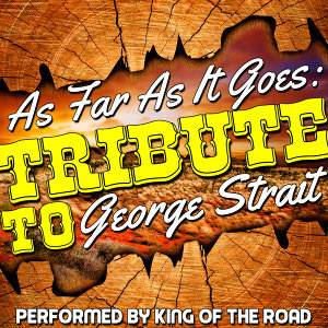 As Far As It Goes: Tribute to George Strait