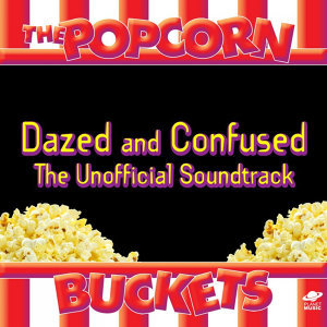 Dazed and Confused: The Unofficial Soundtrack Performed By the Popcorn Buckets