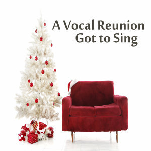 A Vocal Reunion: Got to Sing