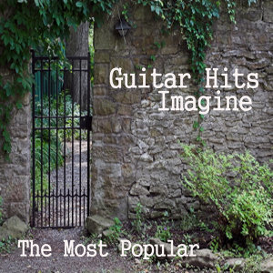 The Most Popular Guitar Hits: Imagine