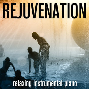Rejuvenation - Relaxing Instrumental Piano