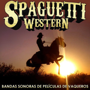 Spaghetti Western. Bandas Sonoras de Películas de Vaqueros