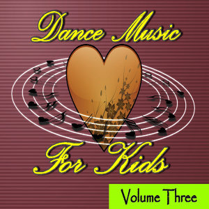 Dance Music for Kids Volume Three