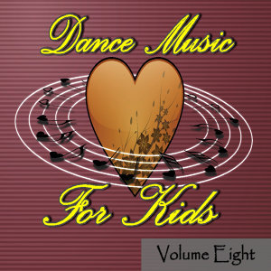 Dance Music for Kids Volume Eight