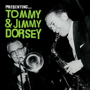 Presenting… Tommy & Jimmy Dorsey