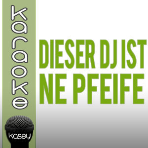 Dieser DJ ist ne Pfeife (inkl. Karaoke-Version)