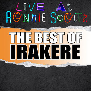 Live At Ronnie Scott's: The Best of Irakere