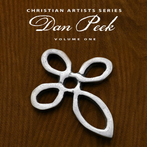 Christian Artists Series: Dan Peek, Vol. 1