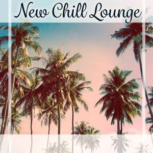 New Chill Lounge - Deep Chill Out Music, Chillax, Pure Chill, Deep Relaxation, Ambient Music, Summer Music