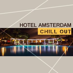 Hotel Amsterdam Chill Out – Pure Chill Out Music, Chill Out Lounge, Chill Out Mix, Chill Out Lounge Summer, Step by Step Toward the Sun