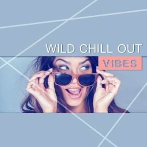 Wild Chill Out Vibes - Easy Listening Chill Out Wibes, Sunrise Chill Out Music, Summer Solstice, Beach Music, Deep Chill Tone, Holiday Chill Out