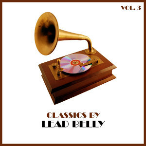 Classics by Lead Belly, Vol. 3