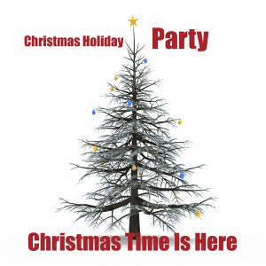Christmas Holiday Party: Christmas Time Is Here