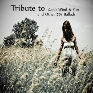 A Tribute to Earth Wind and Fire and Other 70s Ballads
