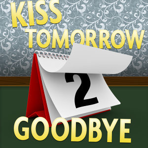 Kiss Tomorrow Goodbye - Single