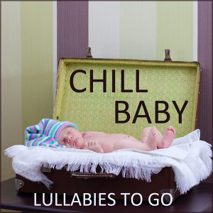 Chill Baby: Lullabies to Go