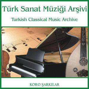 Türk Sanat Müziği Arşivi | Koro Şarkıar 3