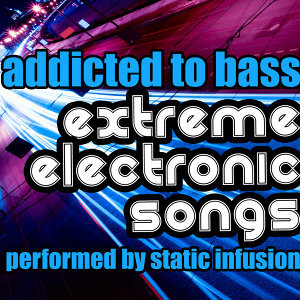 Addicted to Bass: Extreme Electronic Songs