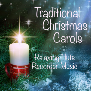 Traditional Carols for Christmas: Relaxing Flute Recorder