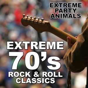 Extreme 70's Rock and Roll Classics