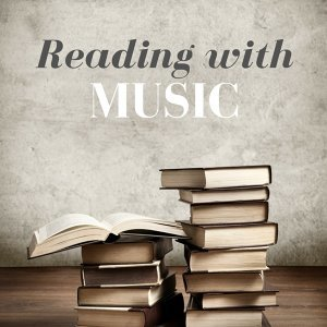 Reading with Music - Relaxing Songs and Instrumental Peaceful Tracks to Help You Focus and Improve Concentration