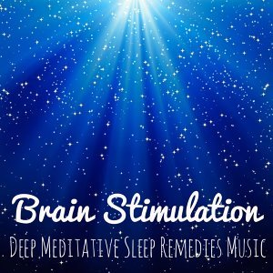 Brain Stimulation – Deep Meditative Sleep Remedies Music with Healing New Age Instrumental and Natural Sounds