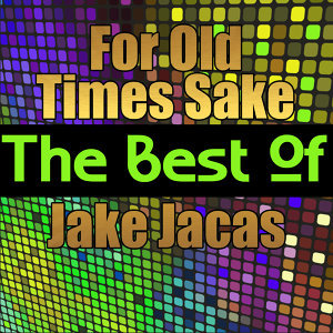 For Old Times Sake - The Best of Jake Jacas
