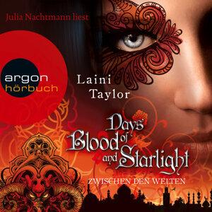 Days of Blood and Starlight - Zwischen den Welten - Ungekürzte Fassung
