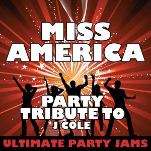 Miss America (Party Tribute to J Cole)