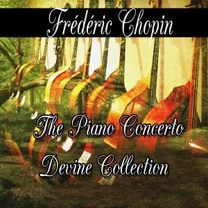 Frédéric Chopin: The Piano Concerto Divine Collection