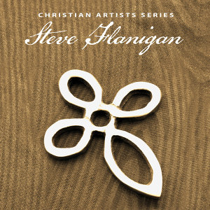 Christian Artists Series: Steve Flannigan