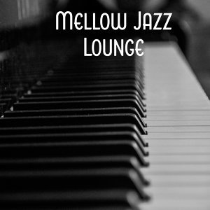 Mellow Jazz Lounge – Most Sensual Jazz, Falling In Love, Relaxing Jazz, Dinner for Two, Mellow Jazz