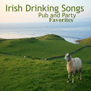 Irish Drinking Songs: Pub and Party Favorites