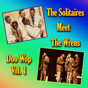 The Solitaires Meet the Wrens Doo Wop, Vol. 1