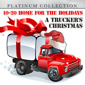 10-20 Home for the Holidays: A Trucker's Christmas