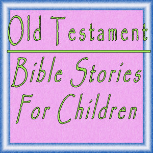 Old Testament, Bible Stories for Children