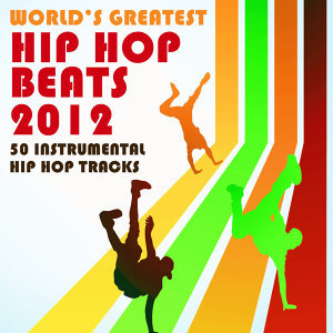 World's Greatest Hip Hop Beats 2012: 50 Instrumental Hip Hop Tracks