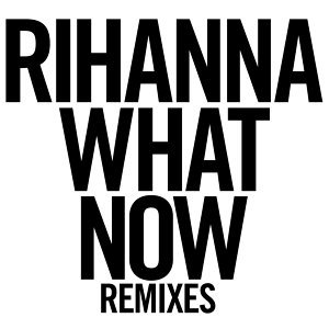What Now - Remixes