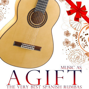 Music As a Gift. The Very Best Spanish Rumbas