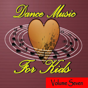 Dance Music for Kids Volume Seven