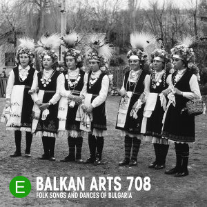 Balkan Arts 708: Folk Songs and Dances of Bulgaria
