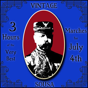 Vintage Sousa: 3 Hours of the Very Best Marches for July 4th