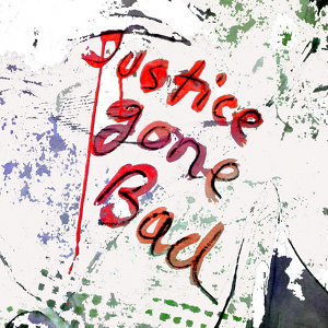 Justice Gone Bad - Single