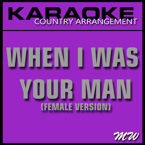 When I Was Your Man (Karaoke Instrumental Track) [In the Style of Bruno Mars]