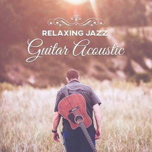 Relaxing Jazz Guitar Acoustic – Mellow Guitar Jazz, Instrumental Piano Sounds & Guitar, Ambient Instrumental Jazz Music, Free Jazz Sounds