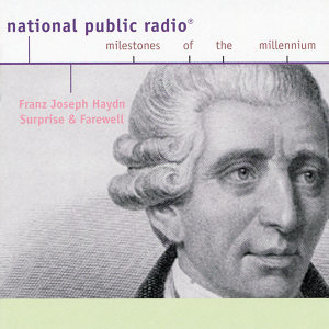 Joseph Haydn: NPR Milestones of the Millenium- Surprise and Farewell