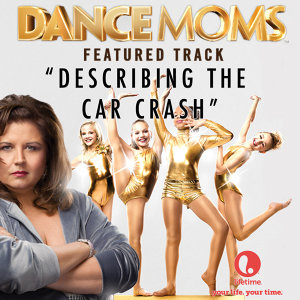 """Describing the Car Crash (From """"Dance Moms"""") - Single"""
