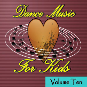 Dance Music for Kids Volume Ten